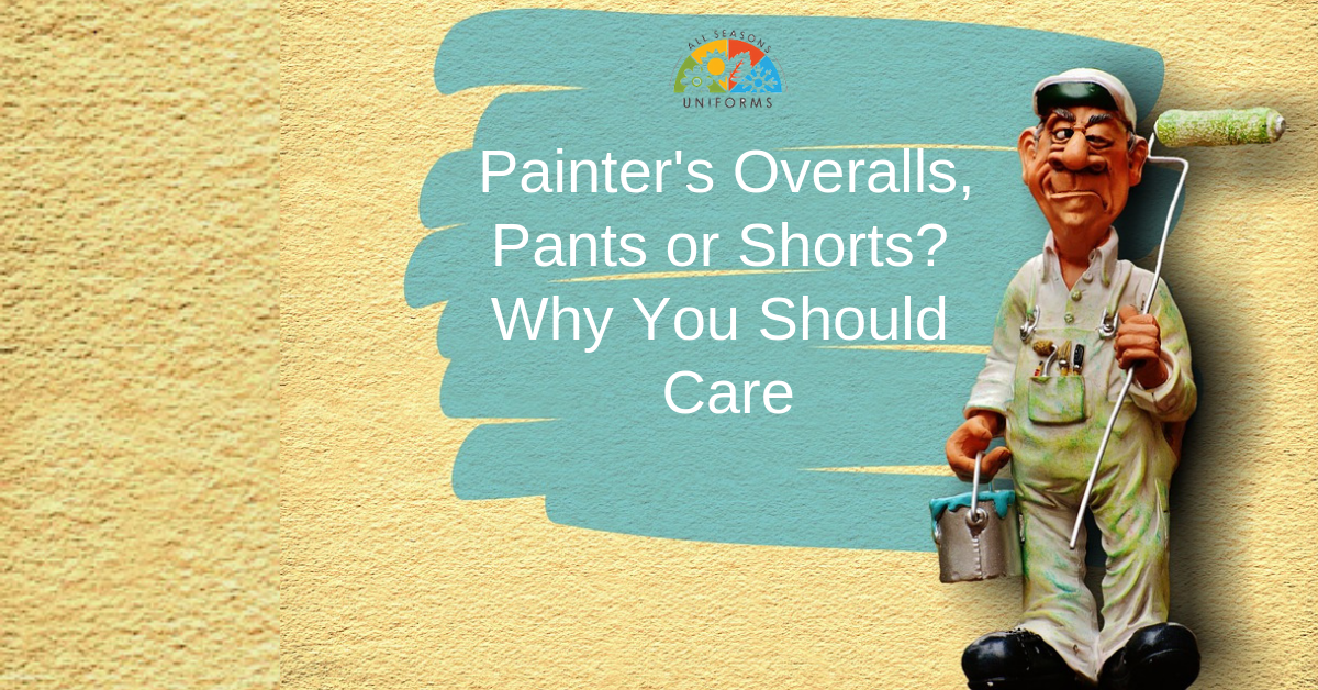 Painter's Overalls, Pants or Shorts? Why You Should Care