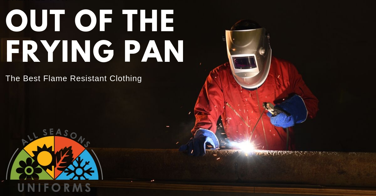 Out of the Frying Pan – The Best Flame Resistant Clothing