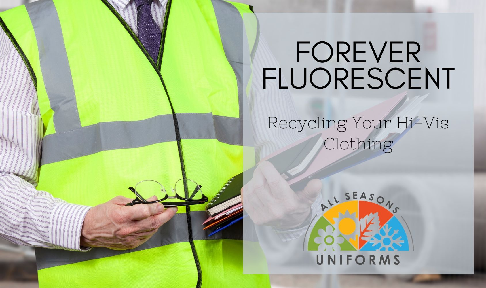 Forever Fluorescent – Recycling Your Hi-Vis Clothing
